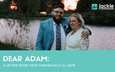 Dear Adam: A letter from your chronically ill wife